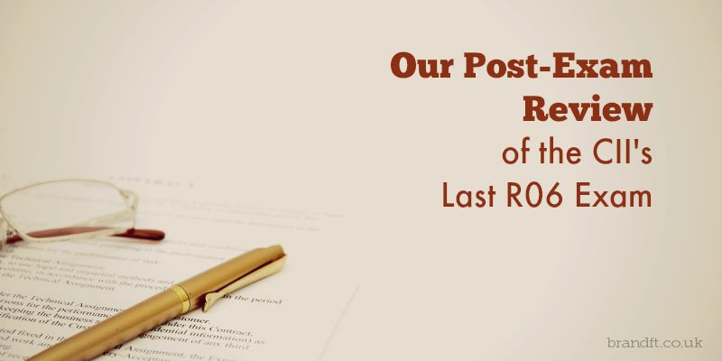 Our Post-Exam Review of the CII's Last R06 Exam