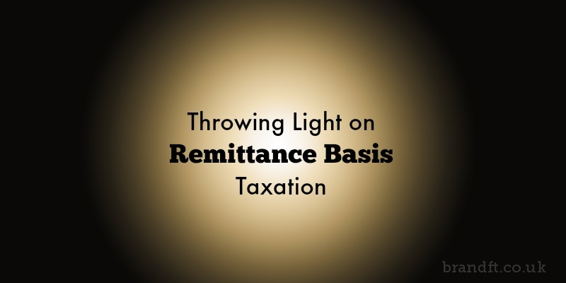 Throwing Light on Remittance Basis Taxation