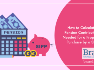 How to Calculate Pension Contribution Needed for a Property Purchase by a SIPP