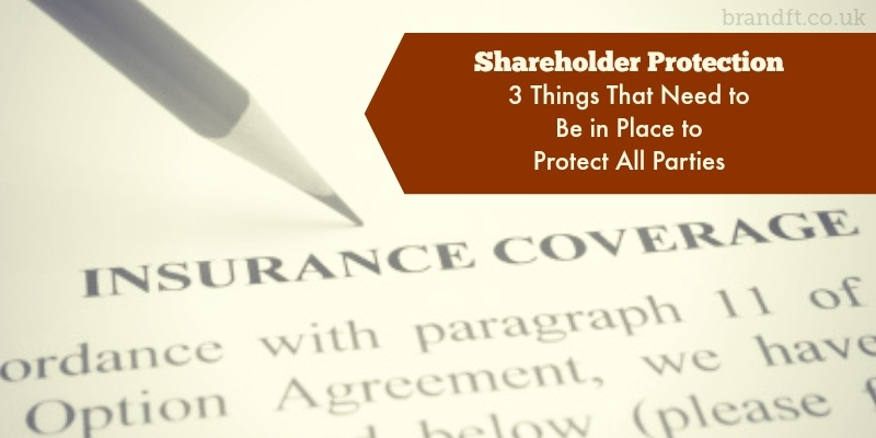 Shareholder Protection: 3 Things That Need to Be in Place to Protect All Parties
