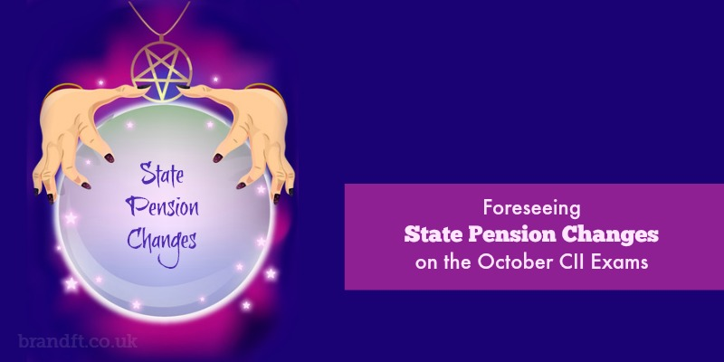 Foreseeing State Pension Changes on the October CII Exams