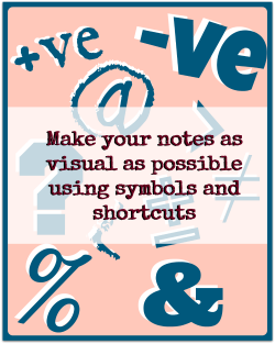 Study Tip: Make your notes as visual as possible using symbols and shortcuts.