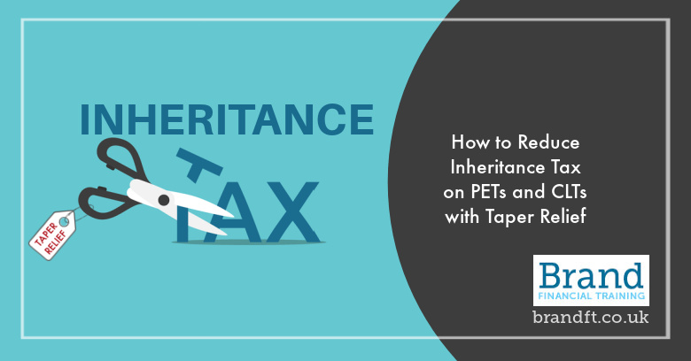 How to Reduce Inheritance Tax on PETs and CLTs with Taper Relief