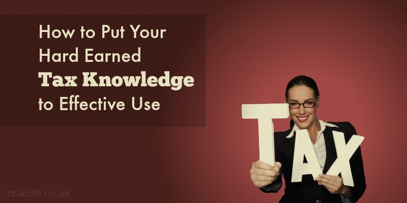 How to Put Your Hard Earned Tax Knowledge to Effective Use