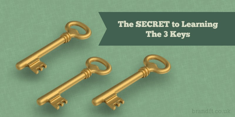 The Secret to Learning - The 3 Keys