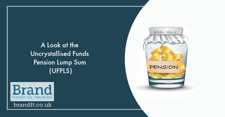 A Look at the Uncrystallised Funds Pension Lump Sum (UFPLS)