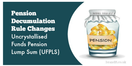 Pension Decumulation Rule Changes - Uncrystallised Funds Pension Lump Sum (UFPLS)