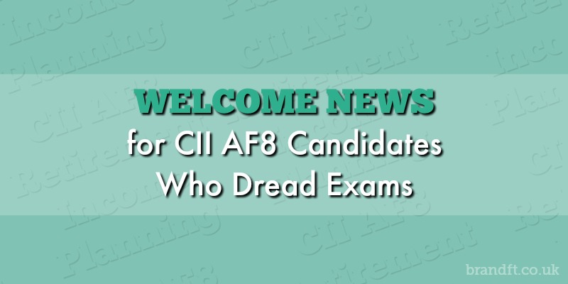 Welcome News for CII AF8 Candidates Who Dread Exams